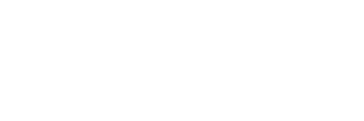 Make your content ROAR